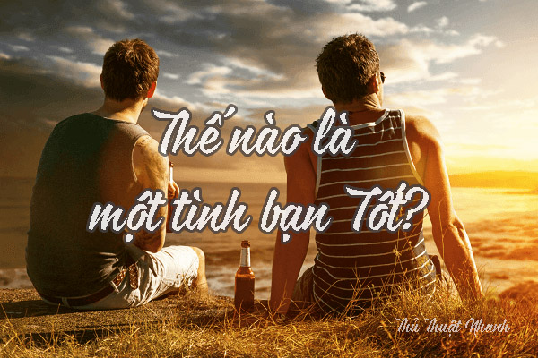 the nao la mot tinh ban tot