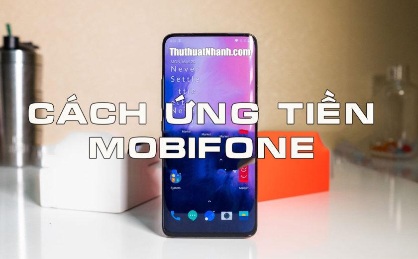 Cách ứng tiền MobiFone nhanh đơn giản nhất