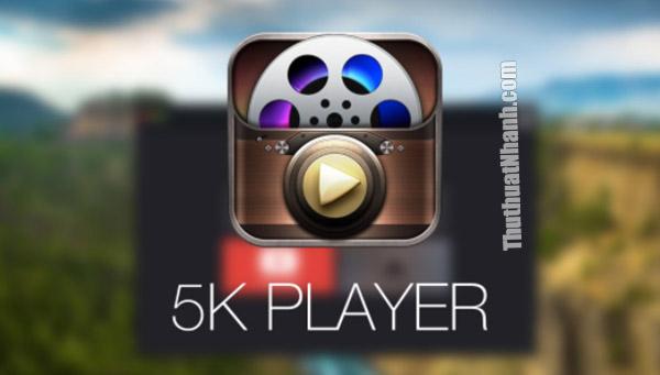 5Kplayer phần mềm xem video 4K tốt nhất