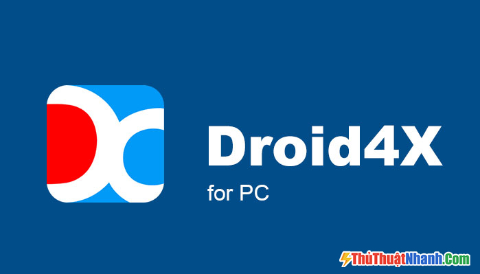 Giả lập Android nhẹ Droid4x